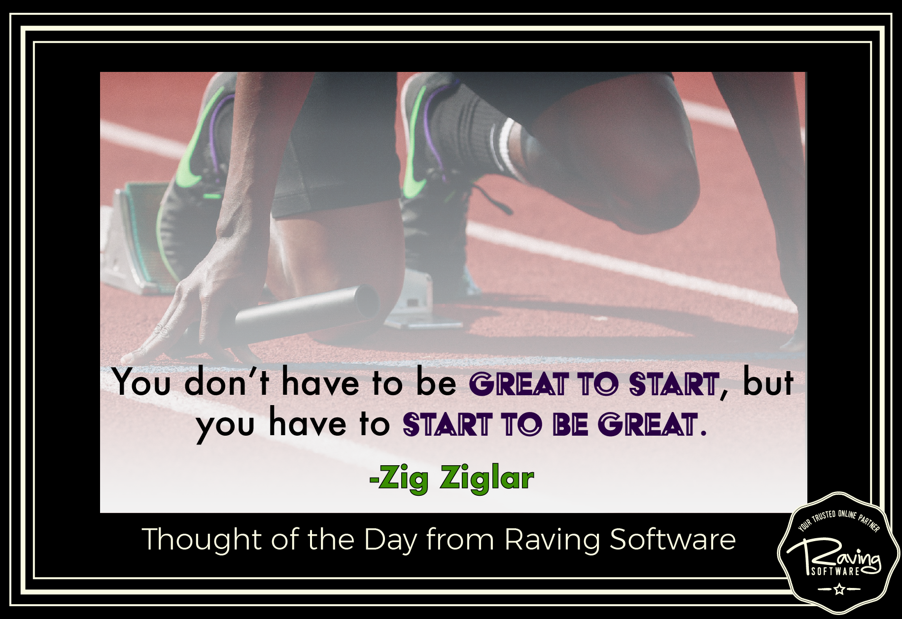 """You don't have to be great to start, but you have to start to be great."" — Zig Ziglar 